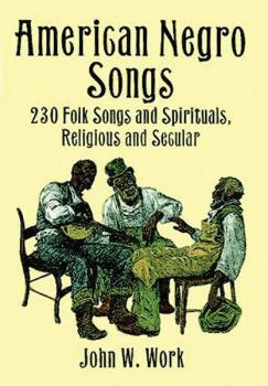 American Negro Songs: 230 Folk Songs and Spirituals, Religious, and Se (AL-06-402711)