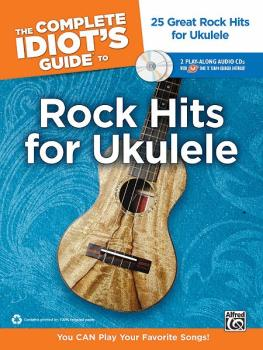The Complete Idiot's Guide to Rock Hits for Ukulele: 25 Great Rock Hit (AL-00-34503)