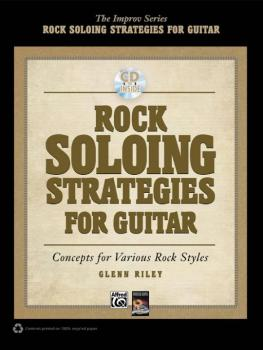 Rock Soloing Strategies for Guitar: Concepts for Various Rock Styles (AL-00-37769)