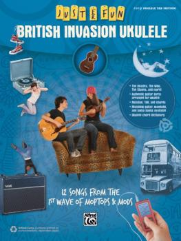 Just for Fun: British Invasion Ukulele: 12 Songs from the 1st Wave of  (AL-00-42566)