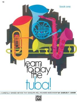 Learn to Play Tuba! Book 1: A Carefully Graded Method That Develops We (AL-00-738)