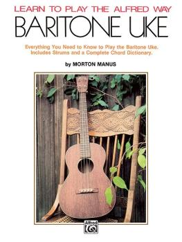 Learn to Play the Alfred Way: Baritone Uke: Everything You Need to Kno (AL-00-380)