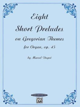 Eight Short Preludes on Gregorian Themes for Organ, Opus 45 (AL-00-0604)