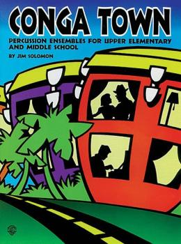 Conga Town: Percussion Ensembles for Upper Elementary and Middle Schoo (AL-00-BMR08002)