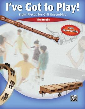 I've Got to Play!: Eight Pieces for Orff Ensemble (AL-00-27603)