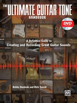 The Ultimate Guitar Tone Handbook: A Definitive Guide to Creating and  (AL-00-36620)
