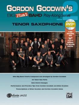 Gordon Goodwin's Big Phat Band Play-Along Series: Tenor Saxophone, Vol (AL-00-42578)