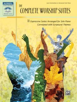 The Complete Worship Suites: 18 Expressive Suites Arranged for Solo Pi (AL-00-34036)