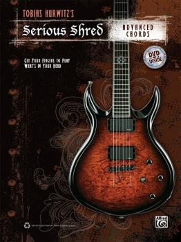 Tobias Hurwitz's Serious Shred: Advanced Chords: Get Your Fingers to P (AL-00-38903)