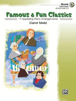 Famous & Fun Classics, Book 5: 11 Appealing Piano Arrangements (AL-00-24490)