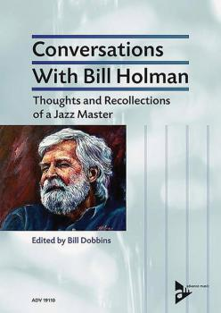 Conversations with Bill Holman: Thoughts and Recollections of a Jazz M (AL-01-ADV19110)