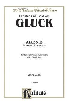 Alceste, An Opera in Three Acts (For Solo, Chorus/Choral and Orchestra (AL-00-K09568)