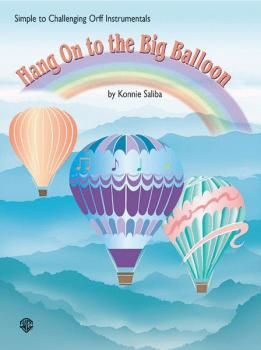 Hang On to the Big Balloon: Simple to Challenging Orff Instrumentals (AL-00-BMR08014)