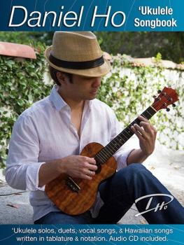 Daniel Ho 'Ukulele Songbook: 'Ukulele Solos, Duets, Vocal Songs, & Haw (AL-98-DHC80108)