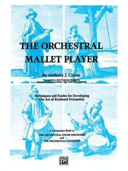 The Orchestral Mallet Player: Techniques and Etudes for Developing the (AL-00-EL02767)