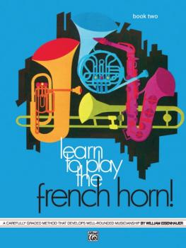 Learn to Play the French Horn! Book 2: A Carefully Graded Method That  (AL-00-748)