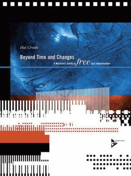 Beyond Time and Changes: A Musician's Guide to Free Jazz Improvisation (AL-01-ADV14204)