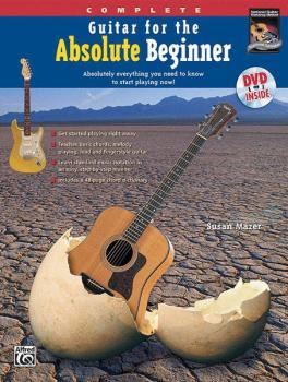 Guitar for the Absolute Beginner, Complete: Absolutely Everything You  (AL-00-27815)