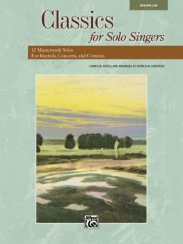 Classics for Solo Singers: 12 Masterwork Solos for Recitals, Concerts, (AL-00-33208)