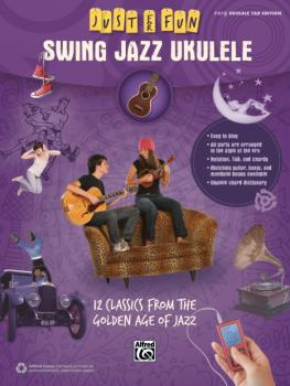 Just for Fun: Swing Jazz Ukulele: 12 Swing Era Classics from the Golde (AL-00-42570)