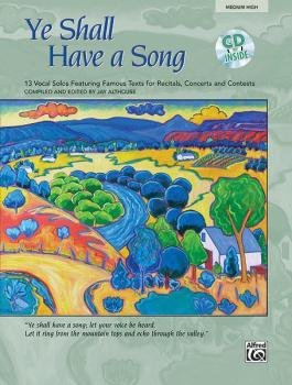 Ye Shall Have a Song: 13 Vocal Solos Featuring Famous Texts (AL-00-23007)
