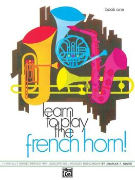 Learn to Play the French Horn! Book 1: A Carefully Graded Method That  (AL-00-735)