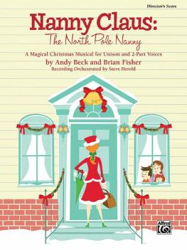 Nanny Claus: The North Pole Nanny: A Magical Christmas Musical for Uni (AL-00-31163)
