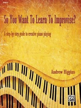 So You Want to Learn to Improvise?: A Step-by-Step Guide to Creative P (AL-00-20160UK)