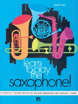 Learn to Play Saxophone! Book 2: A Carefully Graded Method That Develo (AL-00-746)