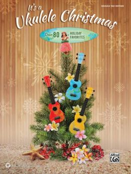 It's a Ukulele Christmas: Over 80 Holiday Favorites (AL-00-43992)