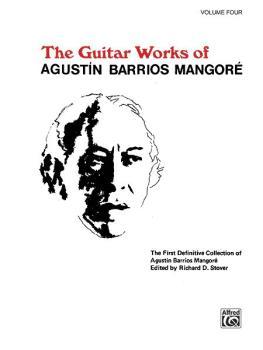 Guitar Works of Agustín Barrios Mangoré, Vol. IV (AL-00-EL03163)