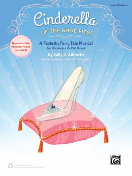 Cinderella . . . If the Shoe Fits!: A Fantastic Fairy Tale Musical for (AL-00-43434)