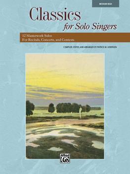 Classics for Solo Singers: 12 Masterwork Solos for Recitals, Concerts, (AL-00-33205)