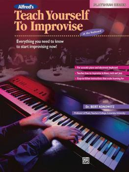 Alfred's Teach Yourself to Improvise at the Keyboard: Everything You N (AL-00-16608)