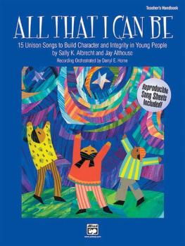 All That I Can Be: 15 Unison Songs to Build Character and Integrity in (AL-00-21150)