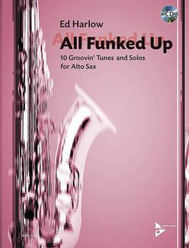 All Funked Up: 10 Groovin' Tunes and Solos for Alto Sax (AL-01-ADV7140)
