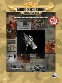 Audio Recording Basic Training: The Hands-On Survival Manual for Music (AL-00-38882)