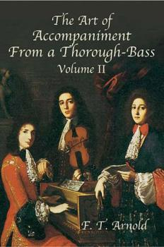 The Art of Accompaniment from a Thorough-Bass: As Practiced in the XVI (AL-06-431959)