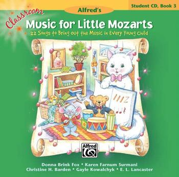 Classroom Music for Little Mozarts: Student CD Book 3: 22 Songs to Bri (AL-00-34268)