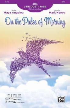 On the Pulse of Morning (From <i>Like Dust I Rise A Choral Song Cycle< (AL-00-46412)