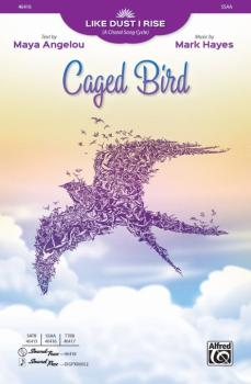 Caged Bird (From <i>Like Dust I Rise A Choral Song Cycle</i>) (AL-00-46416)