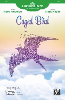 Caged Bird (From <i>Like Dust I Rise A Choral Song Cycle</i>) (AL-00-46417)