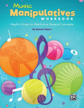 Music Manipulatives Workbook: Playful Props to Reinforce Musical Conce (AL-00-47765)