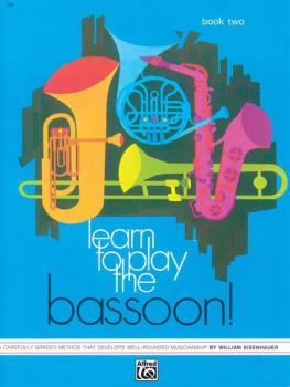 Learn to Play the Bassoon! Book 2: A Carefully Graded Method That Deve (AL-00-745)